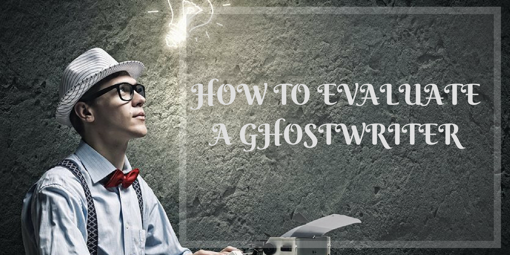 HOW TO EVALUATE A GHOSTWRITER